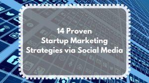 14 Proven Startup Marketing Strategies via Social Media